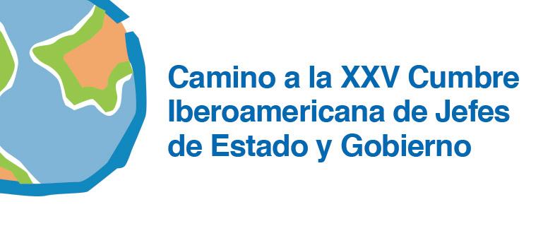Camino a la XXV Cumbre Iberoamericana de Jefes de Estado y Gobierno