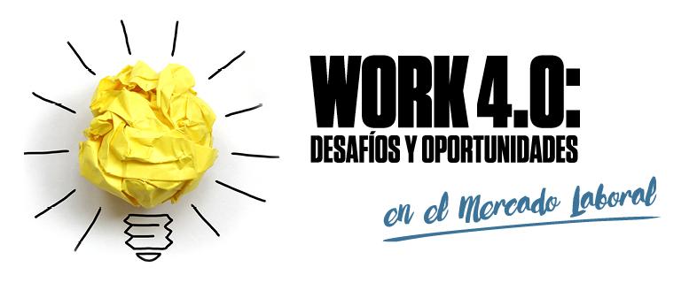 WORK 4.0: Desafíos y Oportunidades en el mercado laboral