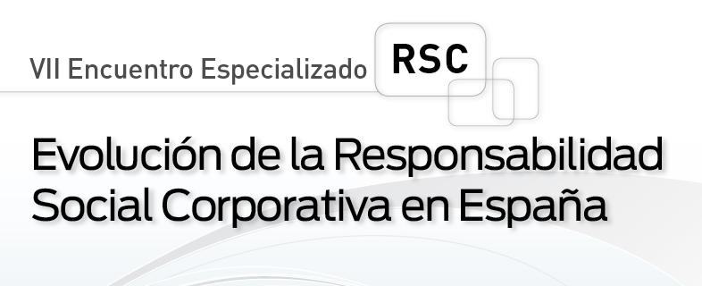 VII Encuentro Especializado RSC: Evolución de la Responsabilidad Social Corporativa en España
