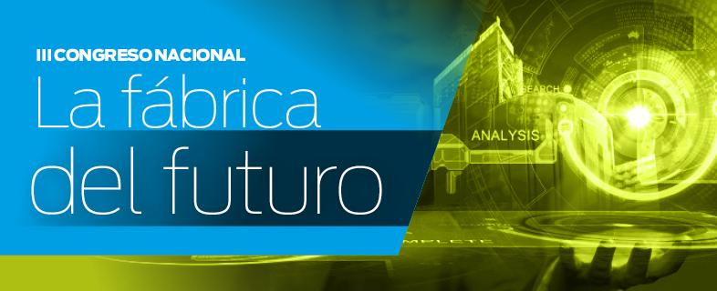 III Congreso Nacional. La fábrica del futuro