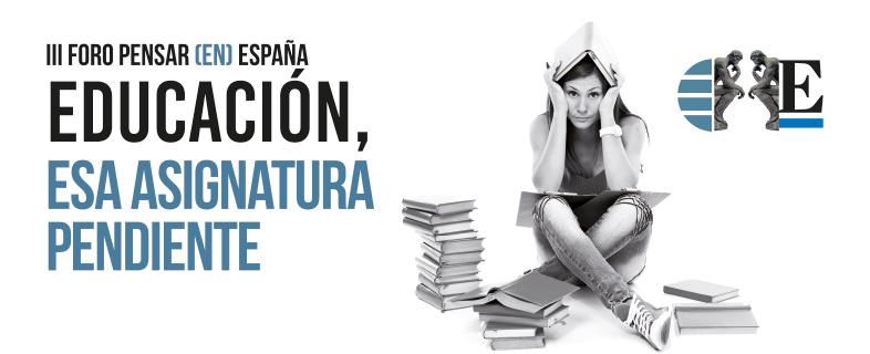 III Foro Pensar (en) España: EDUCACIÓN, ESA ASIGNATURA PENDIENTE