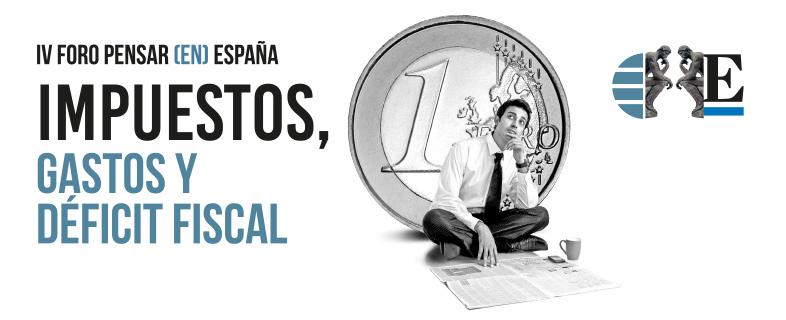 IV Foro Pensar en España, Impuestos, Gastos y Déficit Fiscal