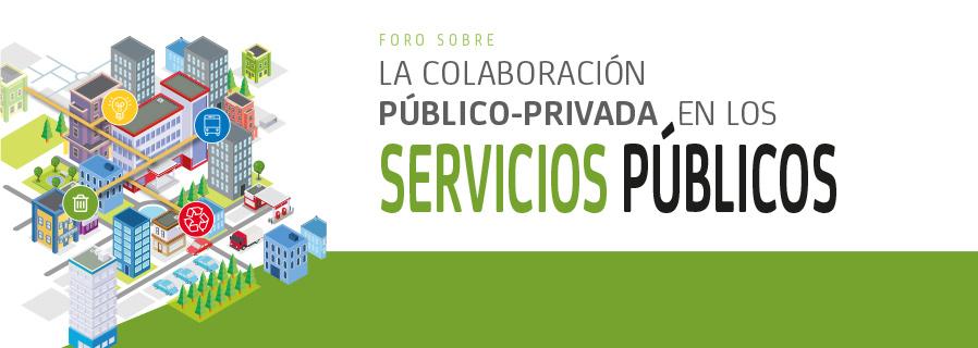 Foro sobre la Colaboración Público-Privada en los Servicios Públicos