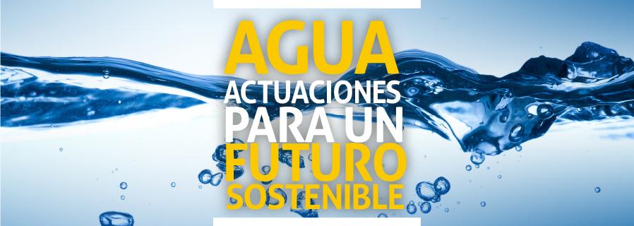 Agua: actuaciones para un futuro sostenible