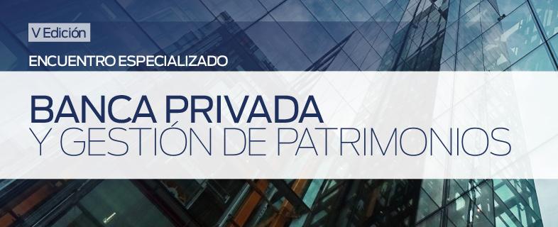 Banca privada y gestión de patrimonios