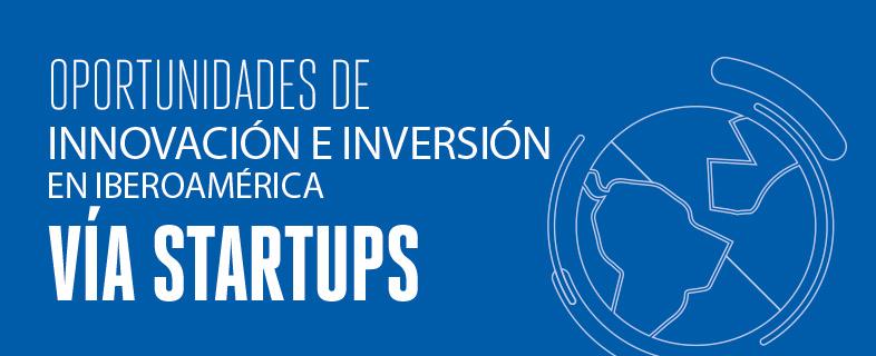 Oportunidades de innovación e inversión en Iberoamérica vía Startups