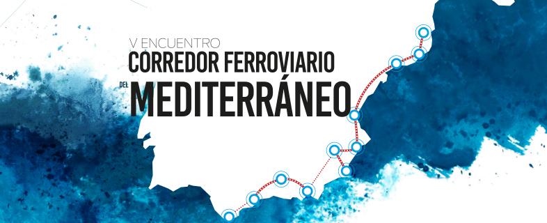 Corredor Ferroviario del Mediterráneo. 5º Encuentro