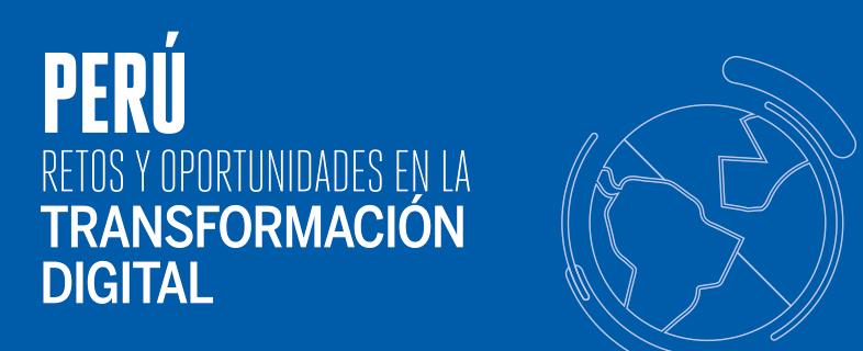 Perú: Retos y oportunidades en la transformación digital