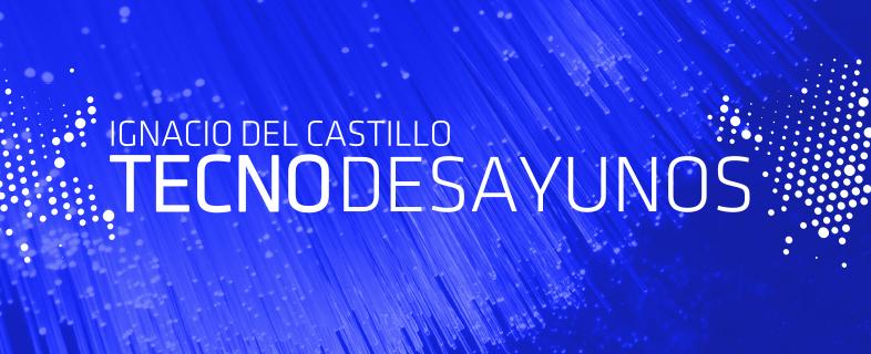 Tecnodesayunos con Ignacio del Castillo